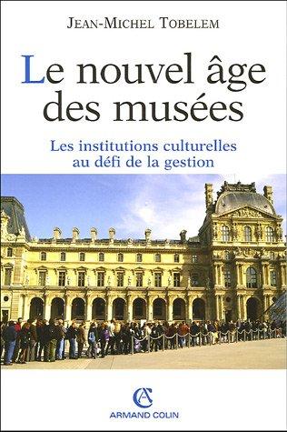 Le nouvel âge des musées : Les institutions culturelles au défi de la gestion par Pierre Rosenberg