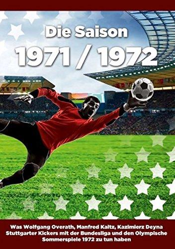 Die Saison 1971 / 1972: Was Wolfgang Overath, Manfred Kaltz, Kazimiers Deyna Stuttgarter Kickers mit der Bundesliga und den Olympische Sommerspiele 1972 zu tun haben