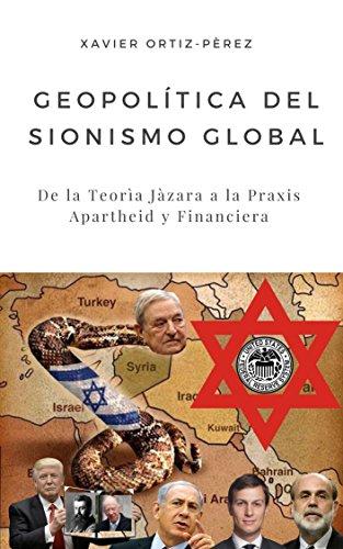 Geopolitica del Sionismo Global: De la Teoría Jazara a la Praxis Apartheid y Financiera