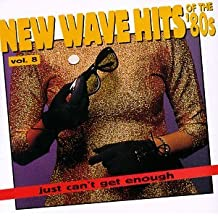Just Can't Get Enough: Vol. 8-New Wave Hits of the 80s