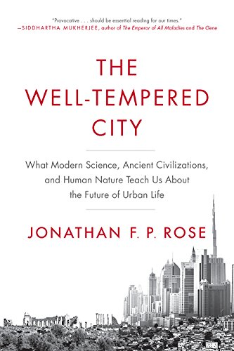The Well-Tempered City: What Modern Science, Ancient Civilizations, and Human Nature Teach Us About the Future of Urban Life por Jonathan F. P. Rose