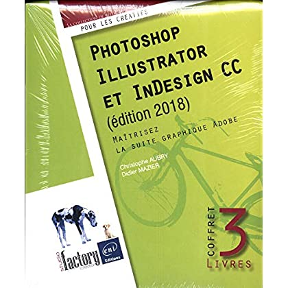 Photoshop, Illustrator et InDesign CC - Coffret de 3 livres : Maîtrisez la suite graphique Adobe (édition 2018)