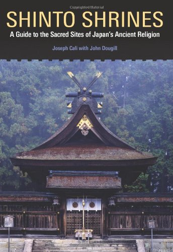 Shinto Shrines: A Guide to the Sacred Sites of Japan's Ancient Religion por John Dougill