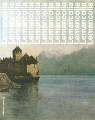 Lemancolia : Traité artistique du Léman par Dominique Radrizzani