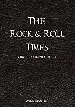 The Rock and Roll Times - Music Industry Bible by [Beattie, Will]
