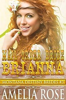 Mail Order Bride Brianna: Sweet Clean Historical Cowboy Romance (Montana Destiny Brides Book 3) by [Rose, Amelia]