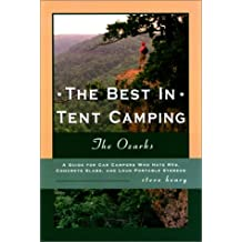 The Best in Tent Camping: The Ozarks : A Guide for Car Campers Who Hate Rvs, Concrete Slabs, and Loud Portable Stereos