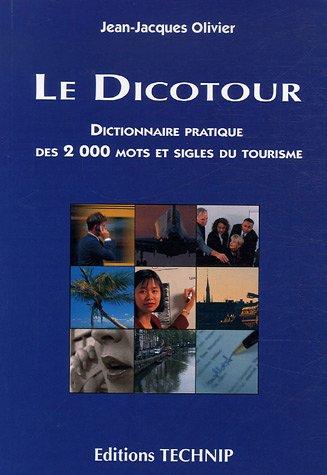 Le Dicotour : Dictionnaire pratique des 2000 mots et sigles du tourisme