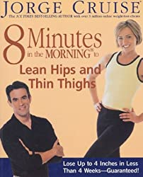 8 Minutes in the Morning to Lean Hips and Thin Thighs : Lose Up to 4 Inches in Less Than 4 Weeks-- Guaranteed!
