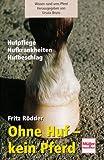 Ohne Huf - kein Pferd: Hufpflege - Hufbeschlag - Hufkrankheiten