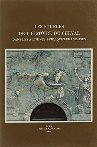 Sources de l'Histoire du Cheval Dans les Archives Publiques Françaises (les)
