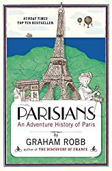 Parisians: An Adventure History of Paris by Graham Robb (2011-04-15)