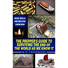 The Prepper's Guide to Surviving the End of the World, as We Know It: Gear, Skills, and Related Know-How (English Edition)