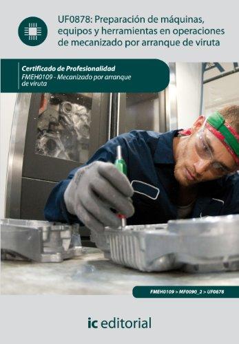 Preparación de máquinas, equipos y herramientas en operaciones de mecanizado por arranque de viruta. fmeh0109 - mecanizado por arranque de viruta