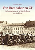 Von Brennabor zu ZF. Historischer Bildband zur Fahrzeuggeschichte, Technikgeschichte in Brandenburg an der Havel. Alte Fotografien und Bilder ab 1871 ... Excelsior und ZF (Sutton Arbeitswelten)