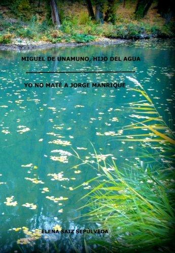 Miguel de Unamuno, hijo del agua. Yo no mate a Jorge Manrique