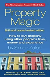 Property Magic 2010: How to Buy Property Using Other People's Time, Money and Experience by Simon Zutshi (2010-01-01)
