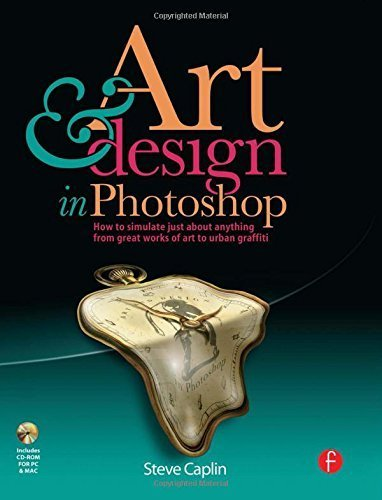 Art and Design in Photoshop: How to simulate just about anything from great works of art to urban graffiti 1st edition by Caplin, Steve (2008) Paperback