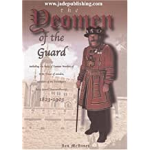 The Yeomen of the Guard: Including the Body of Yeoman Warders H.M.Tower of London, Members of the Sovereigns' Body Guard (extraordinary) 1823-1903