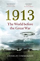 1913: The World before the Great War by Charles Emmerson (2013-04-25)