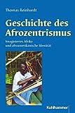 Geschichte des Afrozentrismus: Imaginiertes Afrika und afroamerikanische Identität (Religionsethnologische Studien des Frobenius-Instituts Frankfurt am Main, Band 4)