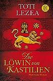 Die Löwin von Kastilien: Historischer Roman - Toti Lezea