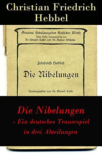 Die Nibelungen - Ein deutsches Trauerspiel in drei Abteilungen: Der Gehörnte Siegfried + Siegfrieds Tod + Kriemhilds Rache