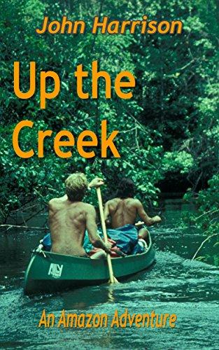 Up the Creek: An Amazon Adventure (English Edition) por John Harrison