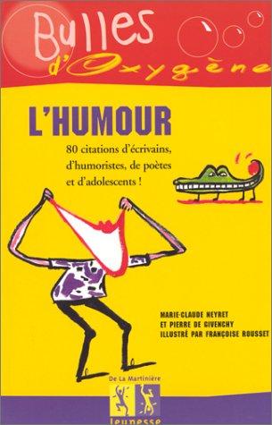 L'HUMOUR. 80 citations d'écrivains, d'humoristes, de poètes et d'adolescents