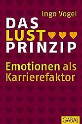 Das Lust Prinzip: Emotionen als Karrierefaktor (Dein Erfolg)