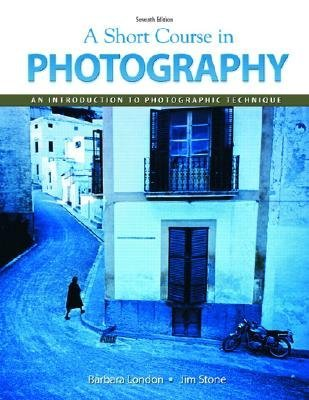 A Short Course in Photography, an Introduction to Photographic Technique by Barbara London (2009-08-01)