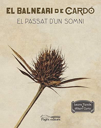 Balneari de Cardó, El. El passat d'un somni (Monografies) por Laura Tienda Martínez