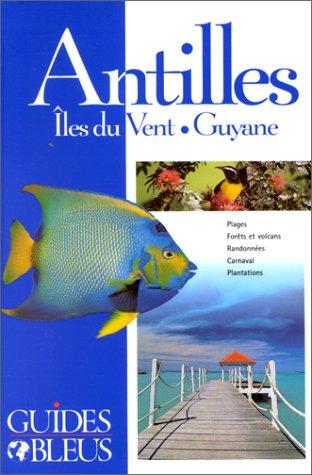 Guide Bleu : Antilles - Îles du Vent - Guyane par Collectif