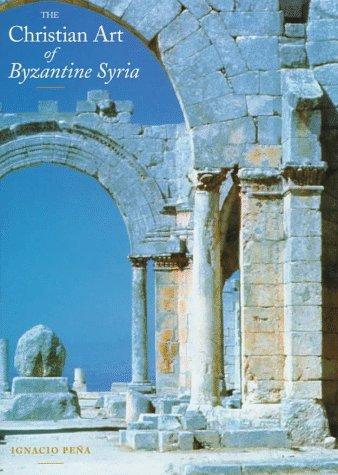 The Christian Art of Byzantine Syria por Ignacio Pena