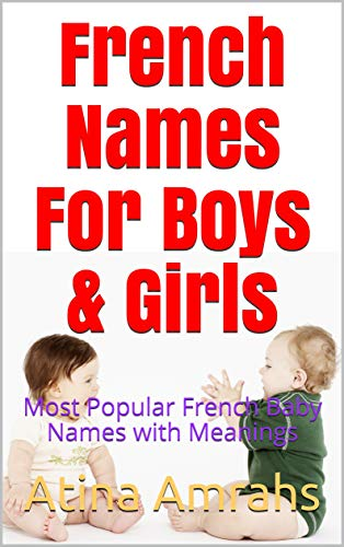 French Names For Boys & Girls: Most Popular French Baby Names with Meanings (English Edition)