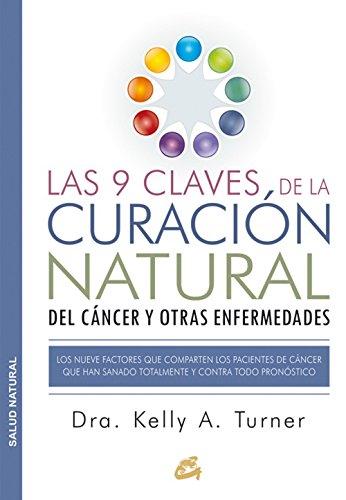 Las 9 Claves De La Curación Natural Del Cáncer Y Otras Enfermedades (Salud natural) por Dra. Kelly A. Turner