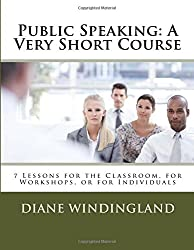 Public Speaking: A Very Short Course: 7 Lessons for the Classroom, for Workshops, or for Individuals