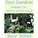 Easy Gardens Volume 18 - Nighttime and City Gardens (Easy Gardens A to Z) (English Edition)