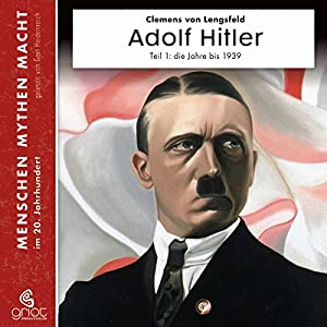 Adolf Hitler Teil 1: Die Jahre bis 1939 (Menschen, Mythen, Macht)