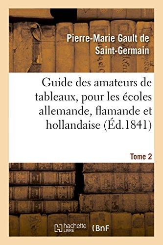 Guide des amateurs de tableaux, pour les écoles allemande, flamande et hollandaise. Tome 2