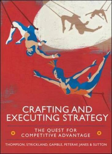 Crafting and Executing Strategy: The Quest for Competitive Advantage: Concepts and Cases: The Quest for Competitive Advantage: European Edition by Thompson, Arthur A. Jr., Gamble, John E, Strickland Iii, A. J. (February 1, 2013) Paperback