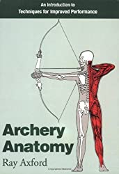 Archery Anatomy: An Introduction to Techniques for Improved Performance by Ray Axford (1996-07-01)