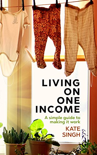 Living on One Income: A Simple Guide to Making it Work (English Edition) por Kate Singh
