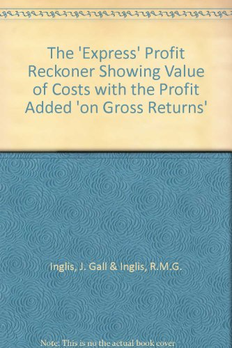 The 'Express' Profit Reckoner Showing Value of Costs with the Profit Added 'on Gross Returns'