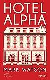Buchinformationen und Rezensionen zu Hotel Alpha: Roman von Mark Watson