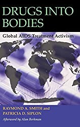 Drugs into Bodies: Global AIDS Treatment Activism by Raymond A. Smith (2006-03-30)