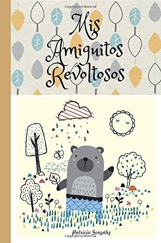 Mis Amiguitos Revoltosos 2ª Edición por Patricia González
