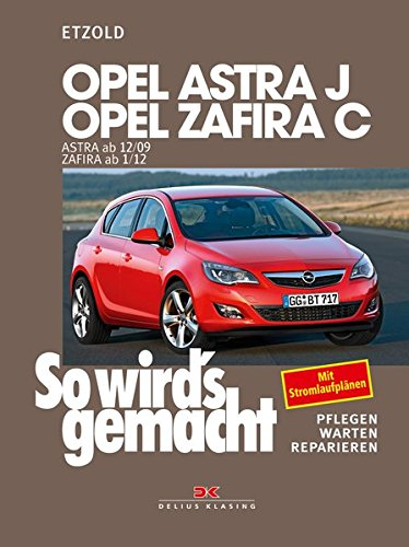 Opel Astra J ab 12/09 Opel Zafira C ab 1/12: So wird\'s gemacht - Band 153