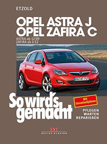Opel Astra J ab 12/09 Opel Zafira C ab 1/12: So wird\'s gemacht - Band 153