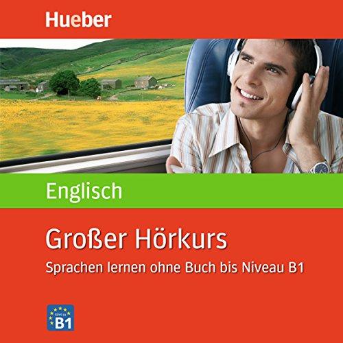 Großer Hörkurs English: Sprachen Lernen ohne Buch bis Niveau B1